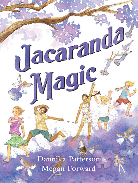 Jacaranda Magic by Dannika Patterson and Megan Forward, a picture book published by Ford Street Publishing